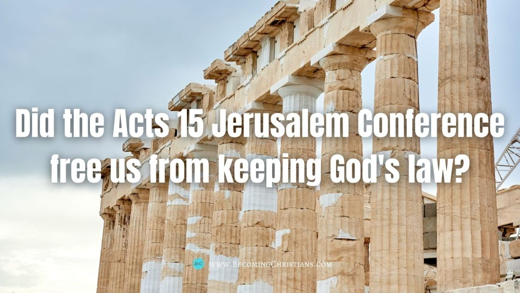 Did the Acts 15 Jerusalem Conference free us from keeping God's law?