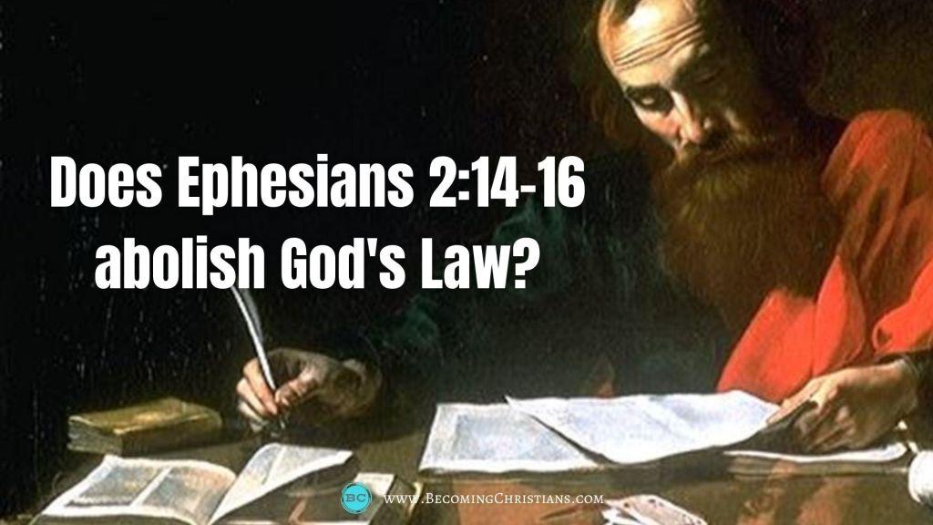 Does Ephesians 2:14-16 abolish God's Law?