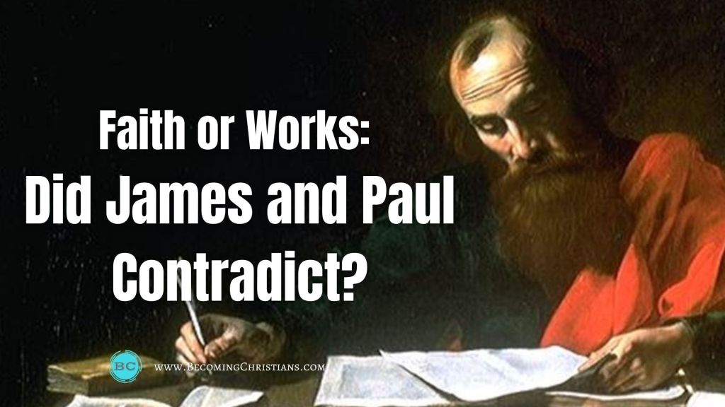Saved by Faith or Works? Did James and Paul Contradict?