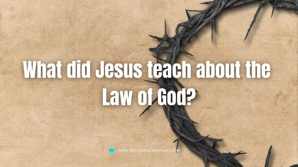 What did Jesus teach about the  Law of God?