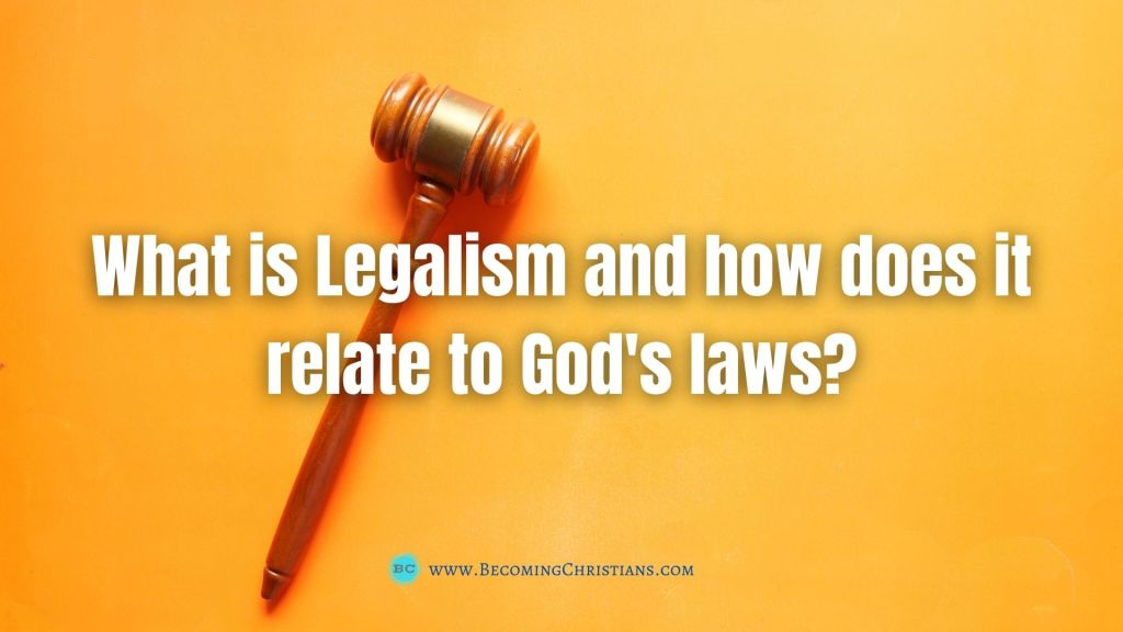 What is Legalism and how does it relate to God's laws
