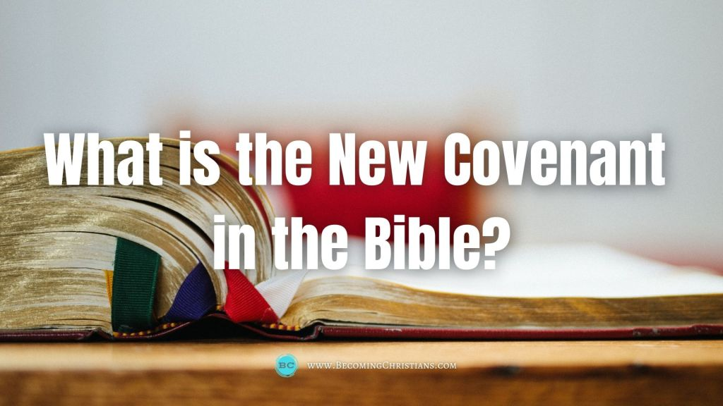 What is the New Covenant in the Bible?