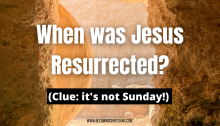 When was Jesus Resurrected_ (Clue_ it's not Sunday!)