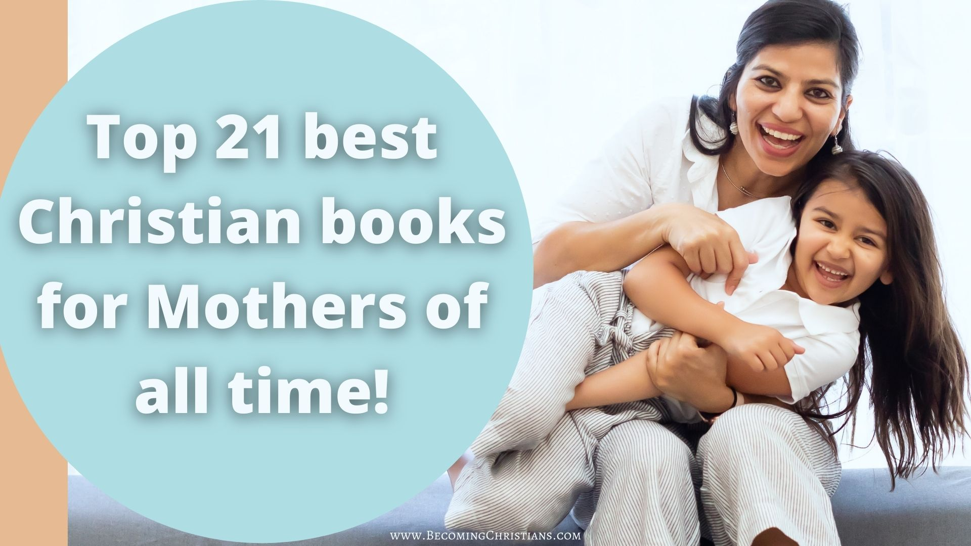 Top 21 best Christian books for Mothers of all time!