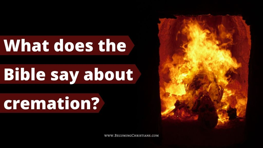 What does the Bible say about cremation or burning of corpses?
