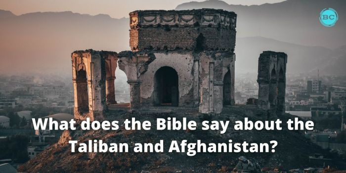 What does the Bible say about the Taliban and Afghanistan?