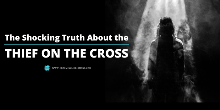 7 Surprising proofs the Thief on the Cross did not go to heaven